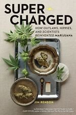Super-Charged : How Outlaws, Hippies, and Scientists Reinvented Marijuana