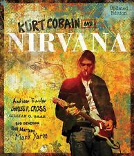 Kurt Cobain And Nirvana Updated Edition The Complete Illustrated Histo 000201498