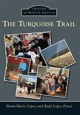 Turquoise Trail, The (Images of Modern America), Lopez, Dawn-Marie, New Book
