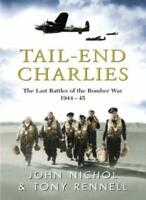 Tail End Charlies: The Last Battles of the Bomber War, 1944-45 By John Nichol,