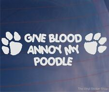 GIVE BLOOD ANNOY MY POODLE Funny Car/Van/Window/Home/House Dog Sticker/Decal