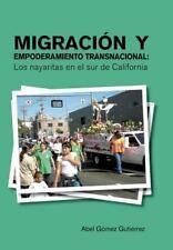 Migraci�n y Empoderamiento Transnacional : Los Nayaritas en el Sur de...