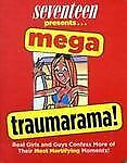 Seventeen Mega Traumarama!: Real Girls and Guys Confess More of Their Most Mort