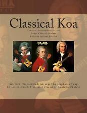 Classical Koa : Timeless Masterpieces for the Super Concert Ukulele Koaloha...