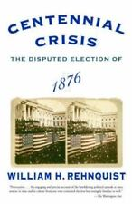 CENTENNIAL CRISIS: DISPUTED ELECTION OF 1876 By William H. Rehnquist