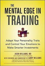 The Mental Edge in Trading : Adapt Your Personality Traits and Control Your...