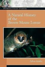 A Natural History of the Brown Mouse Lemur by Sylvia Atsalis (Paperback, 2007)