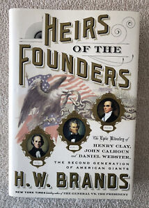 Heirs of the Founders: The Epic Rivalry of Henry Clay, John Calhoun & Daniel