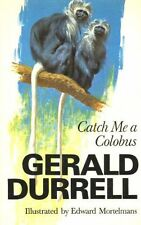 Catch Me a Colobus,Gerald Durrell, Edward Mortelmans