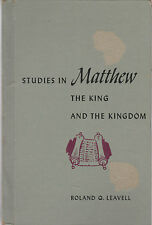 STUDIES IN MATTHEW: THE KING AND THE KINGDOM-Roland Q. Leavell