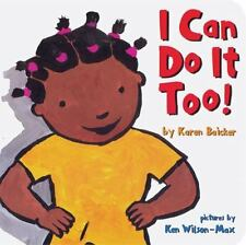 I Can Do It Too! by Karen Baicker and Chronicle Books Staff (2010, Board Book)