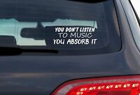You Don't Listen To Music You Absorb It - 8 Inch White Vinyl Decal