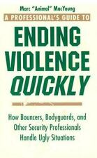 A Professional's Guide to Ending Violence Quickly: How Bouncers,-ExLibrary