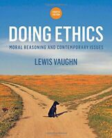 Doing Ethics: Moral Reasoning and Contemporary Issues by Vaughn, Lewis Book The