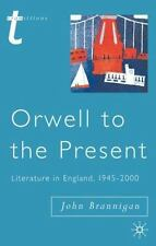 Orwell to the Present: Literature in England, 1945-2000: By Brannigan, John