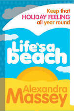Good, Life's A Beach: Keep that holiday feeling all year round, Massey, Alexandr