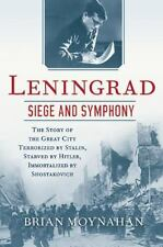 Leningrad: Siege and Symphony : The Story of the Great City Terrorized by Stalin