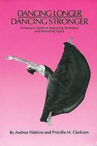 DANCING LONGER STRONGER DANCERS GUIDE TO IMPROVING TECHNIQUE A.WATKINS/CLARKSON
