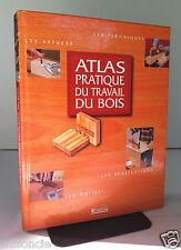 Atlas pratique du travail du bois Techniques Outils Astuces (Hardcover 2001)
