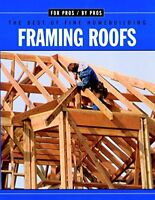 Framing Roofs (For Pros By Pros) by Editors of Fine Homebuilding