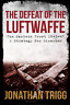 Jonathan Trigg-Defeat Of The Luftwaffe (UK IMPORT) BOOK NEW
