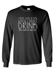 There Was A Time When I Didn't Drink - Long Sleeved T-Shirt Tee Shirt
