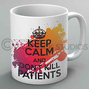 Keep Calm And Don't Kill Patients Doctor Nurse Patient Funny Present Cup Gift
