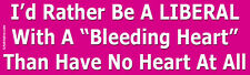 I'd Rather Be A Liberal With A Bleeding Heart... - Laptop/Window/Bumper Sticker
