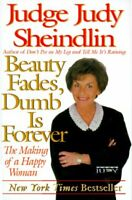 Beauty Fades, Dumb Is Forever : The Making of a Happy Woman Judy Sheindlin
