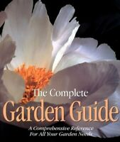 The Complete Garden Guide: A Comprehensive Reference for A... by Time-Life Books