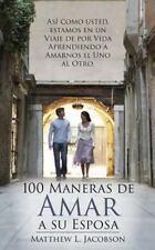100 Maneras de Amar a Su Esposa : Un Viaje de Por Vida para Aprender a Amar