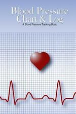 Blood Pressure Chart and Log : A Blood Pressure Tracking Book (6 X9 ) by...