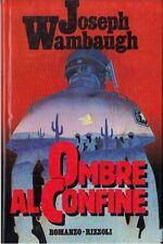 OMBRE AL CONFINE di Joseph Wambaugh - Romanzo Rizzoli X #