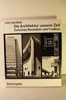 Die Architektur unserer Zeit zwischen Revolution und Tradition John Jacobus 1966