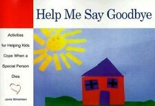 Help Me Say Goodbye: Activities for Helping Kids Cope When a Special Person Dies by Janis Silverman (Paperback, 1998)