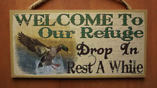 WELCOME TO OUR REFUGE DROP IN REST AWHILE Duck Hunter Cabin Hunting Lodge Sign