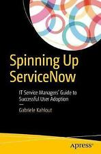 Spinning Up ServiceNow: IT Service Managers' Guide to Successful User Adoption b