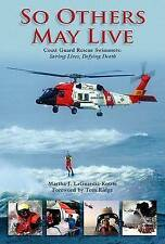 So Others May Live: Coast Guard Rescue Swimmers: Saving Lives, Defying Death, By