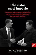 Chavistas En El Imperio: Secretos, Tacticas y Escandalos by Casto Ocando Spanish