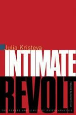 Intimate Revolt Julia Kristeva the Powers & Limits of Psychoanalysis