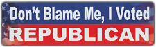 Bumper Sticker: Don't Blame Me, I Voted Republican | Anti Democrat