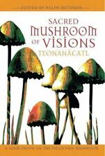 Sacred Mushroom of Visions: Teonanácatl: A Sourcebook on the Psilocybin ...