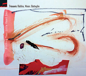 TRIOSONIC (RABBIA, MAIER, BATTAGLIA) - ANYTHING YOUR LITTLE HEART SAYS - CD NEW