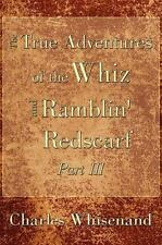 The True Adventures of the Whiz and Ramblin' Redscarf Part III (Paperback or Sof