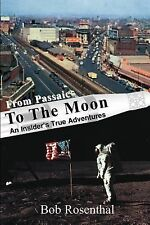 From Passaic to the Moon : An Insider's True Adventures by Bob Rosenthal...