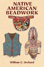 Native American Beadwork by Orchard, William C.