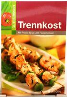 Trennkost + Kochbuch + Diät / Abnehmen + Mit Praxis-Tipps und Rezeptwissen +
