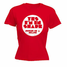 Yes Im In Shape Round WOMENS T-SHIRT tee birthday diet training workout funny