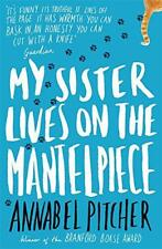 My Sister Lives on the Mantelpiece by Pitcher, Annabel, NEW Book, (Paperback) FR