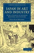 Japan in Art and Industry: With a Glance at Japanese Manners and Customs (Paperb